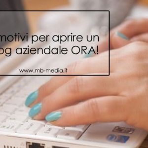 5 motivi per aprire un blog aziendale ORA!