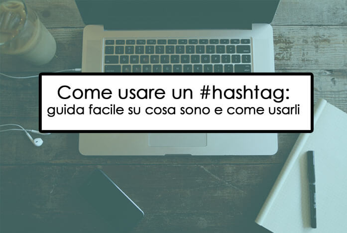 Come usare un #hashtag: guida facile su cosa sono e come usarli