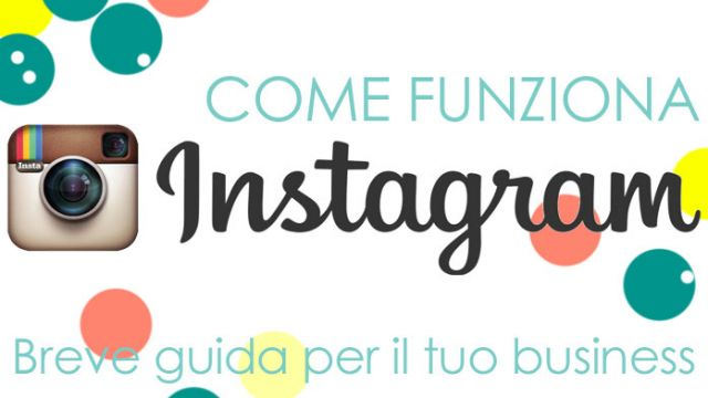 Come funziona Instagram? Breve guida per il tuo business!