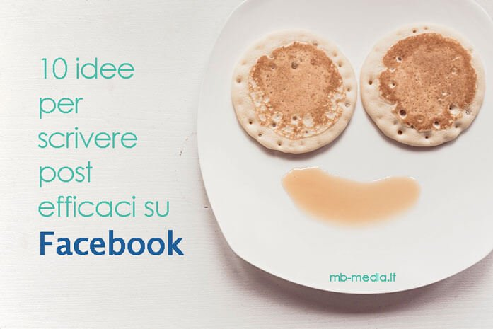10 idee per scrivere post efficaci su Facebook