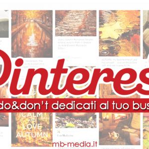 Pinterest: do & don't dedicati al tuo business